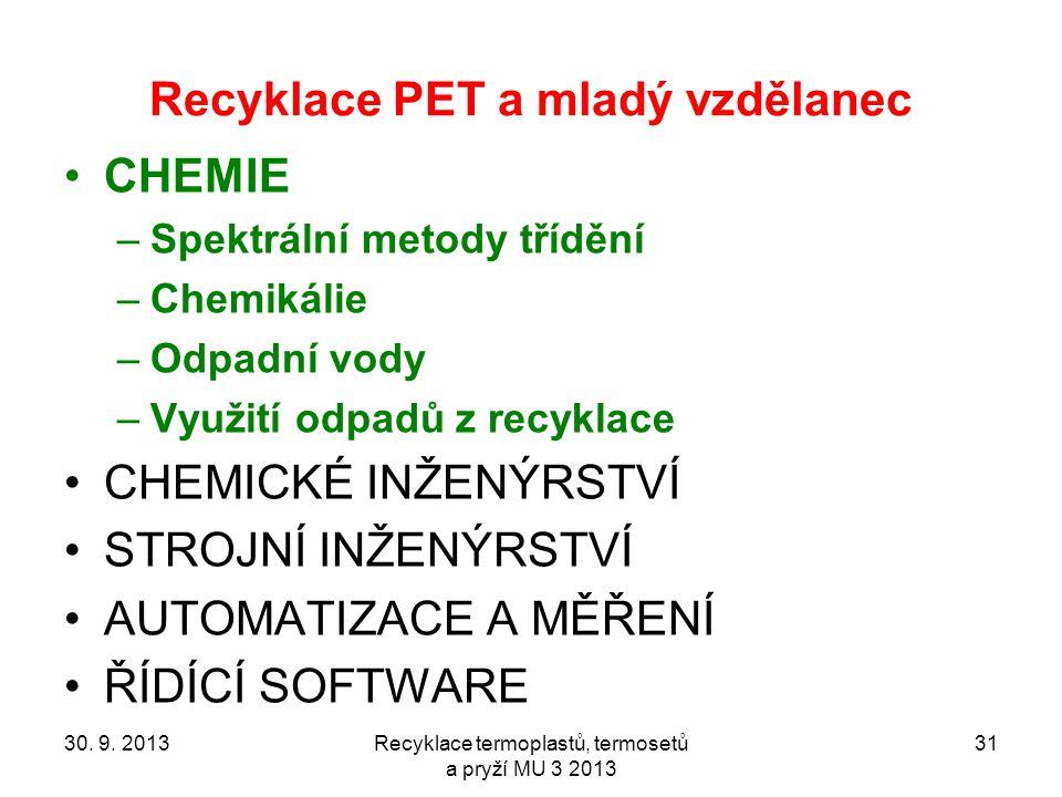 Recyklace PET a mladý vzdělanec CHEMIE –Spektrální metody třídění –Chemikálie –Odpadní vody –Využití odpadů z recyklace CHEMICKÉ INŽENÝRSTVÍ STROJNÍ INŽENÝRSTVÍ AUTOMATIZACE A MĚŘENÍ ŘÍDÍCÍ SOFTWARE 30.