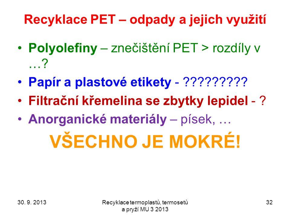 Recyklace PET – odpady a jejich využití Polyolefiny – znečištění PET > rozdíly v …? Papír a plastové etikety - ????????? Filtrační křemelina se zbytky