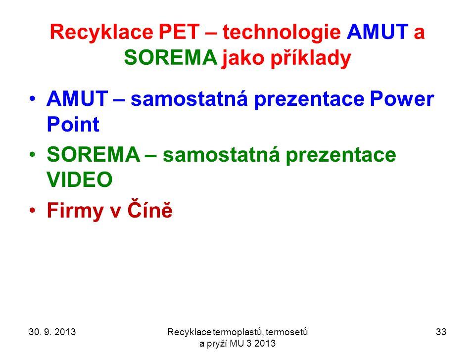 Recyklace PET – technologie AMUT a SOREMA jako příklady AMUT – samostatná prezentace Power Point SOREMA – samostatná prezentace VIDEO Firmy v Číně 30.