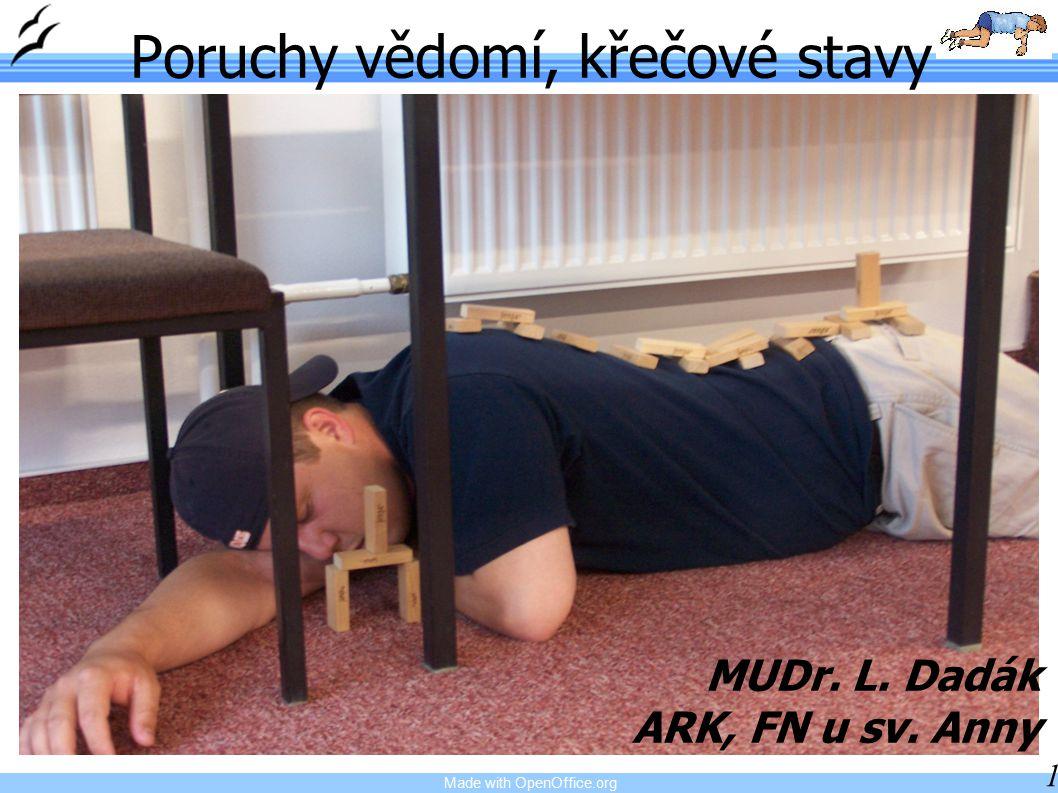 Made with OpenOffice.org 1 MUDr. L. Dadák ARK, FN u sv. Anny Poruchy vědomí, křečové stavy