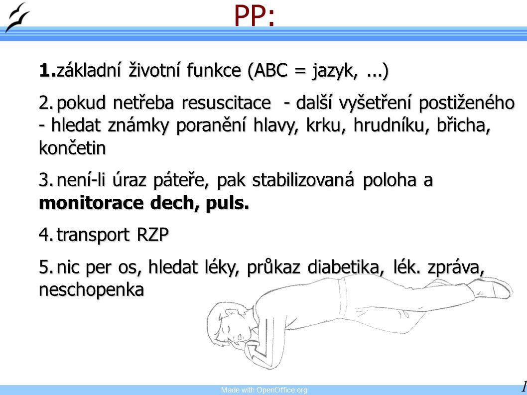 Made with OpenOffice.org 10 PP: 1.základní životní funkce (ABC = jazyk,...) 2.pokud netřeba resuscitace - další vyšetření postiženého - hledat známky poranění hlavy, krku, hrudníku, břicha, končetin 3.není-li úraz páteře, pak stabilizovaná poloha a monitorace dech, puls.