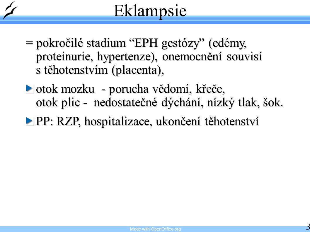 Made with OpenOffice.org 33 Eklampsie = pokročilé stadium EPH gestózy (edémy, proteinurie, hypertenze), onemocnění souvisí s těhotenstvím (placenta), otok mozku - porucha vědomí, křeče, otok plic - nedostatečné dýchání, nízký tlak, šok.