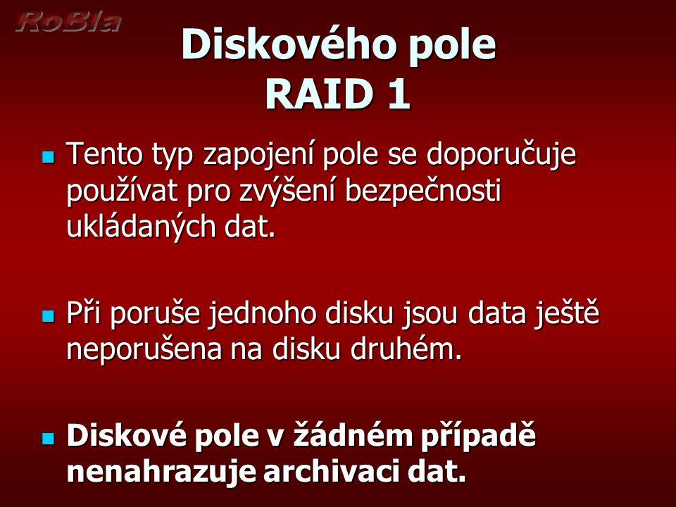 Diskového pole RAID 1 Tento typ zapojení pole se doporučuje používat pro zvýšení bezpečnosti ukládaných dat.