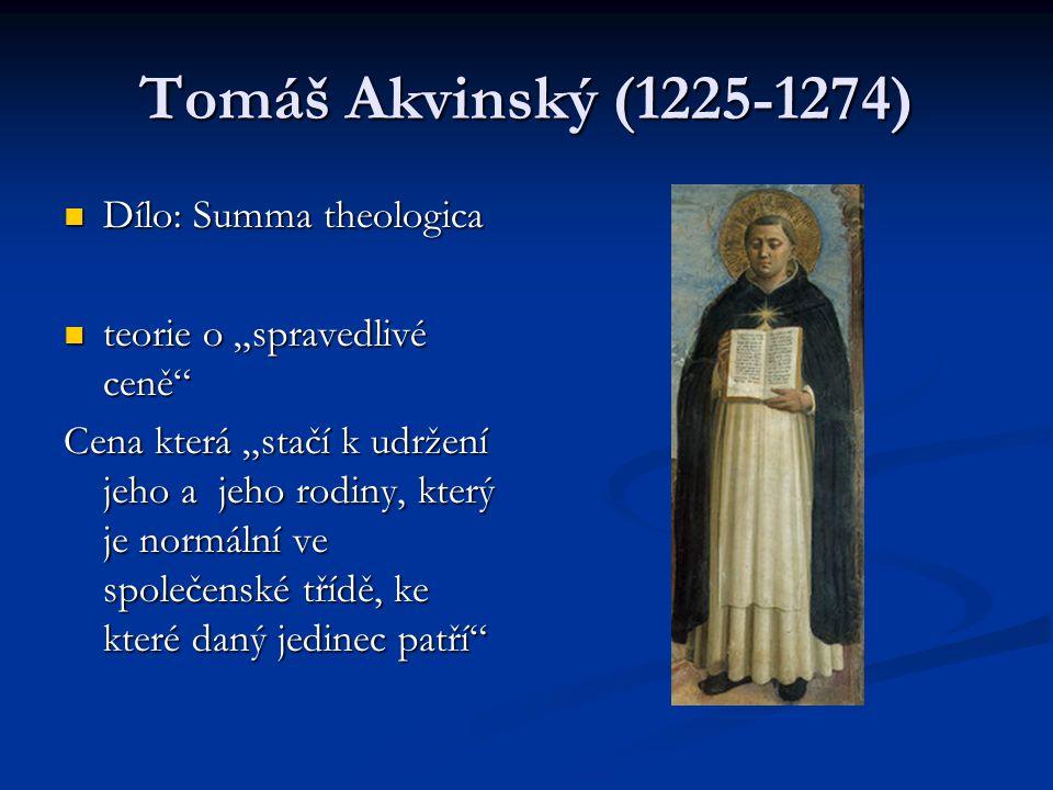 "Tomáš Akvinský (1225-1274) Dílo: Summa theologica Dílo: Summa theologica teorie o ""spravedlivé ceně"" teorie o ""spravedlivé ceně"" Cena která ""stačí k u"