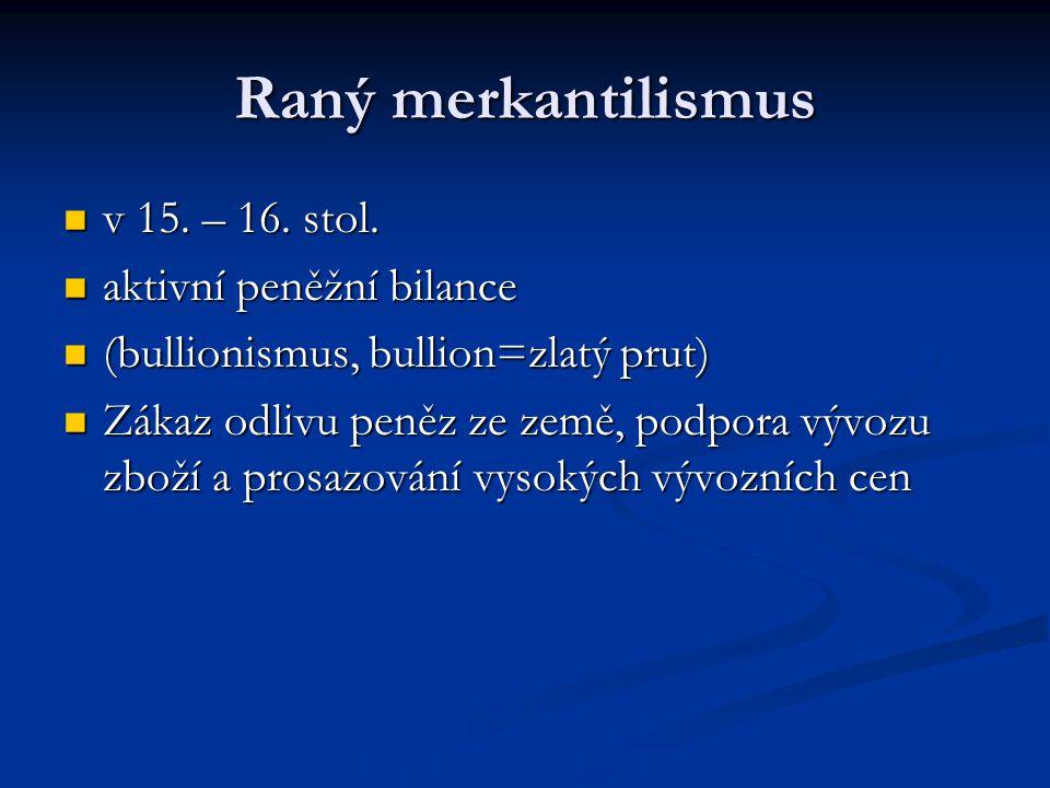 Raný merkantilismus v 15. – 16. stol. v 15. – 16. stol. aktivní peněžní bilance aktivní peněžní bilance (bullionismus, bullion=zlatý prut) (bullionism