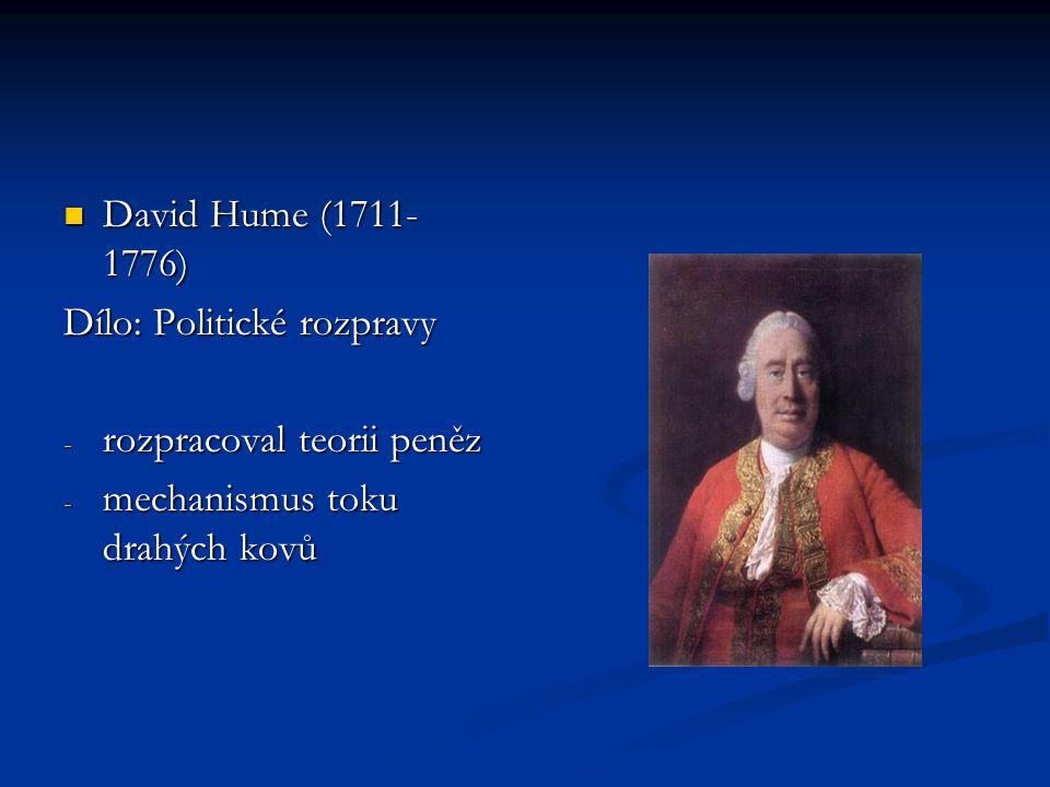 David Hume (1711- 1776) David Hume (1711- 1776) Dílo: Politické rozpravy - rozpracoval teorii peněz - mechanismus toku drahých kovů