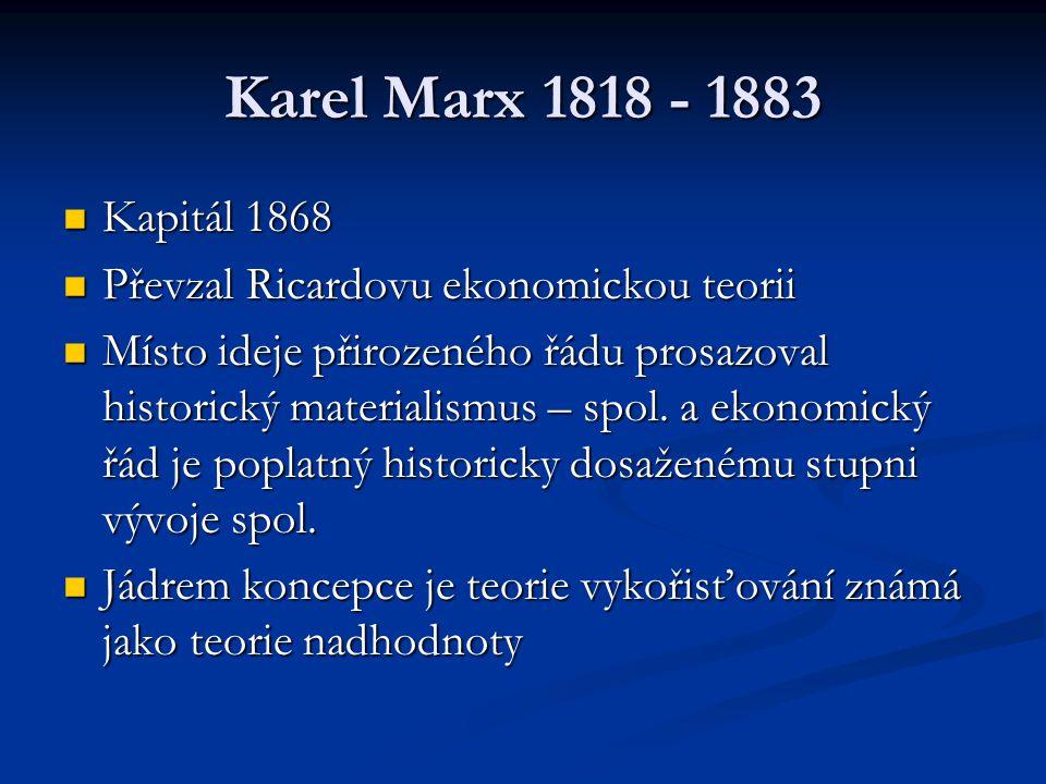 Karel Marx 1818 - 1883 Kapitál 1868 Kapitál 1868 Převzal Ricardovu ekonomickou teorii Převzal Ricardovu ekonomickou teorii Místo ideje přirozeného řád