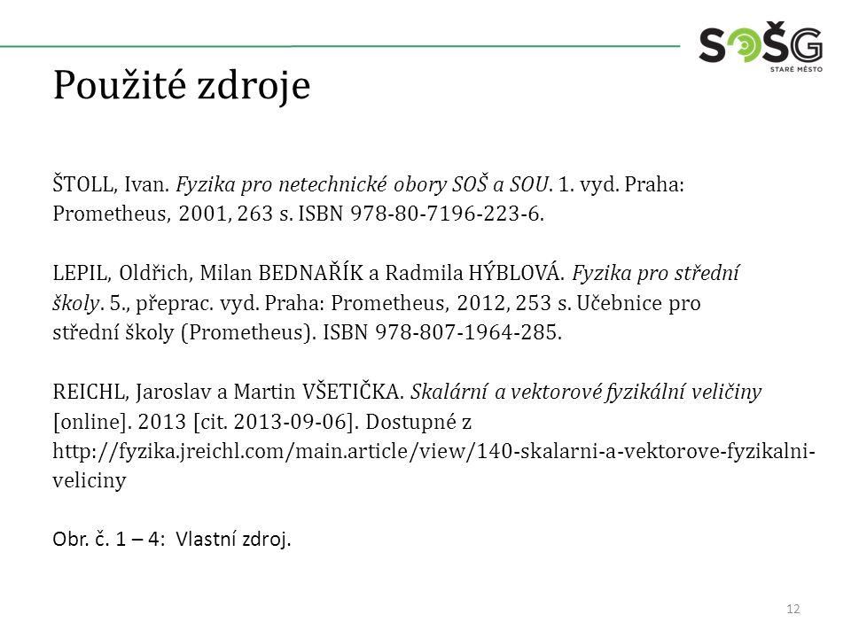 Použité zdroje ŠTOLL, Ivan. Fyzika pro netechnické obory SOŠ a SOU. 1. vyd. Praha: Prometheus, 2001, 263 s. ISBN 978-80-7196-223-6. LEPIL, Oldřich, Mi
