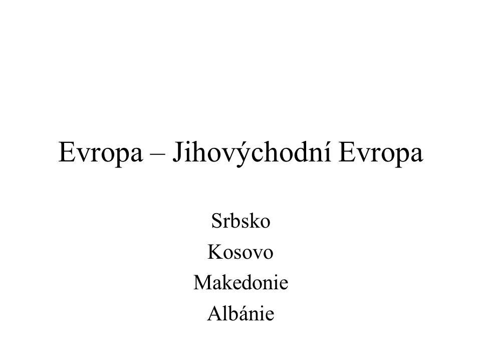Evropa – Jihovýchodní Evropa Srbsko Kosovo Makedonie Albánie