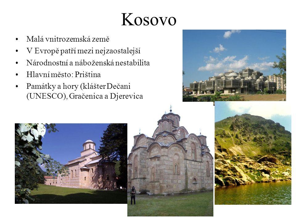 Kosovo Malá vnitrozemská země V Evropě patří mezi nejzaostalejší Národnostní a náboženská nestabilita Hlavní město: Priština Památky a hory (klášter D