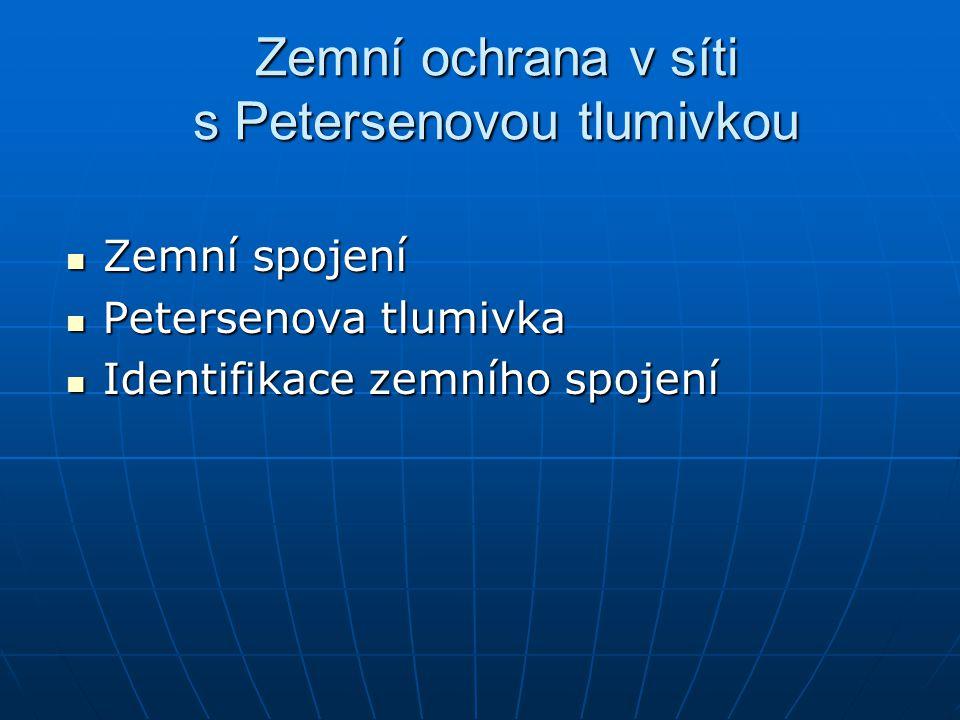Zemní ochrana v síti s Petersenovou tlumivkou Zemní spojení Zemní spojení Petersenova tlumivka Petersenova tlumivka Identifikace zemního spojení Ident