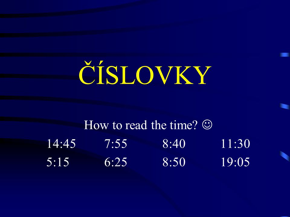 ČÍSLOVKY How to read the time 14:457:558:4011:30 5:156:258:5019:05