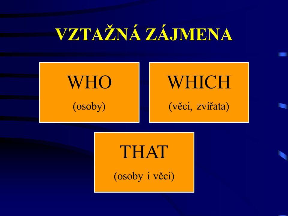 VZTAŽNÁ ZÁJMENA WHO (osoby) WHICH (věci, zvířata) THAT (osoby i věci)