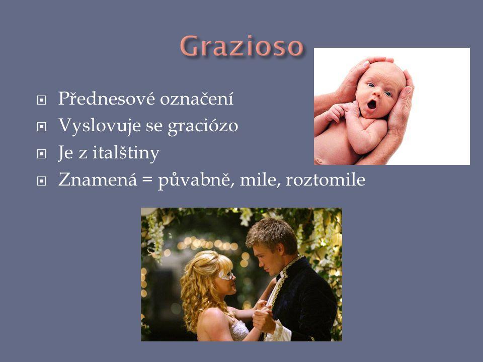  Přednesové označení  Vyslovuje se graciózo  Je z italštiny  Znamená = půvabně, mile, roztomile