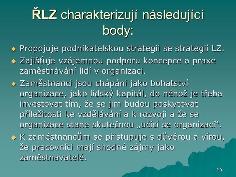 26 ŘLZ charakterizují následující body:  Propojuje podnikatelskou strategii se strategií LZ.  Zajišťuje vzájemnou podporu koncepce a praxe zaměstnáv