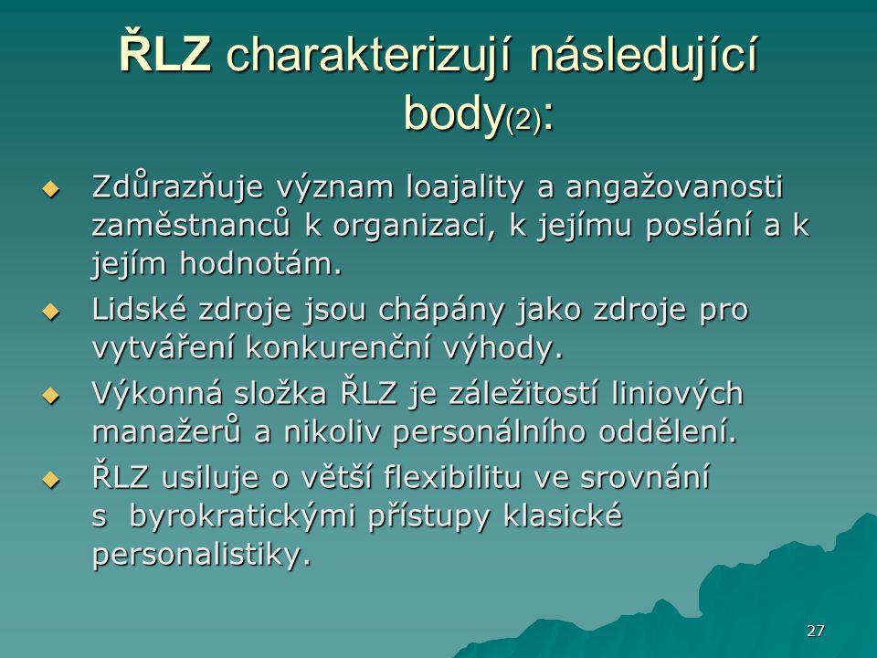 27 ŘLZ charakterizují následující body (2) :  Zdůrazňuje význam loajality a angažovanosti zaměstnanců k organizaci, k jejímu poslání a k jejím hodnot