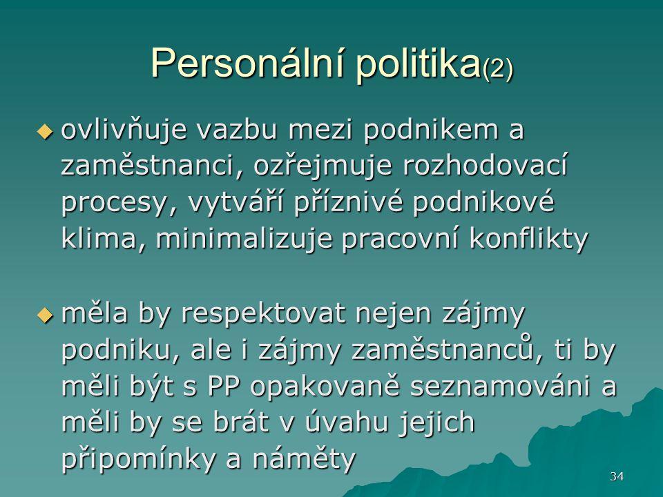 34 Personální politika (2)  ovlivňuje vazbu mezi podnikem a zaměstnanci, ozřejmuje rozhodovací procesy, vytváří příznivé podnikové klima, minimalizuj