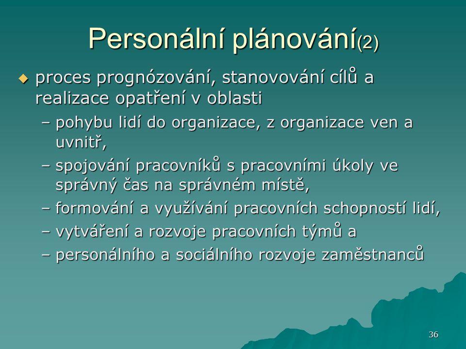 36 Personální plánování (2)  proces prognózování, stanovování cílů a realizace opatření v oblasti –pohybu lidí do organizace, z organizace ven a uvni