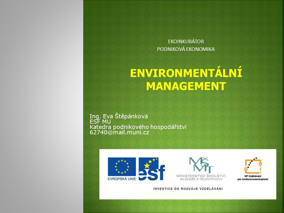  Environmentální management je aktivita spojená s produkty a procesy, které mají nebo mohou mít dopad na životní prostředí, přičemž cílem environmentálního řízení je eliminace tohoto dopadu.