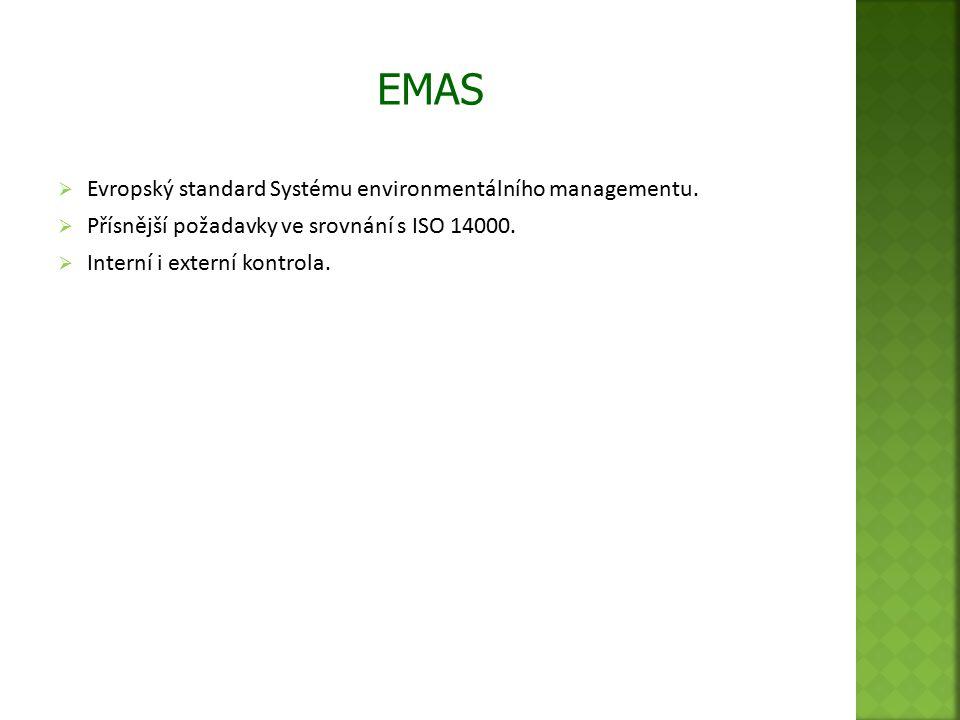  Evropský standard Systému environmentálního managementu.  Přísnější požadavky ve srovnání s ISO 14000.  Interní i externí kontrola. EMAS