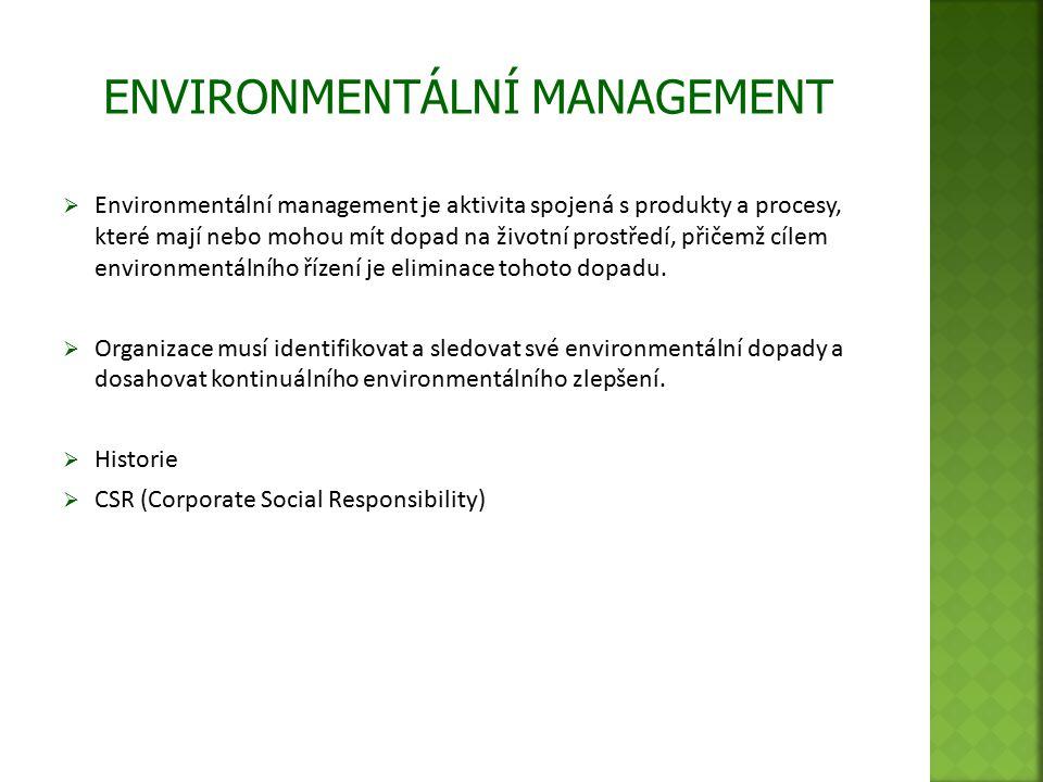 Environmentální management je aktivita spojená s produkty a procesy, které mají nebo mohou mít dopad na životní prostředí, přičemž cílem environment