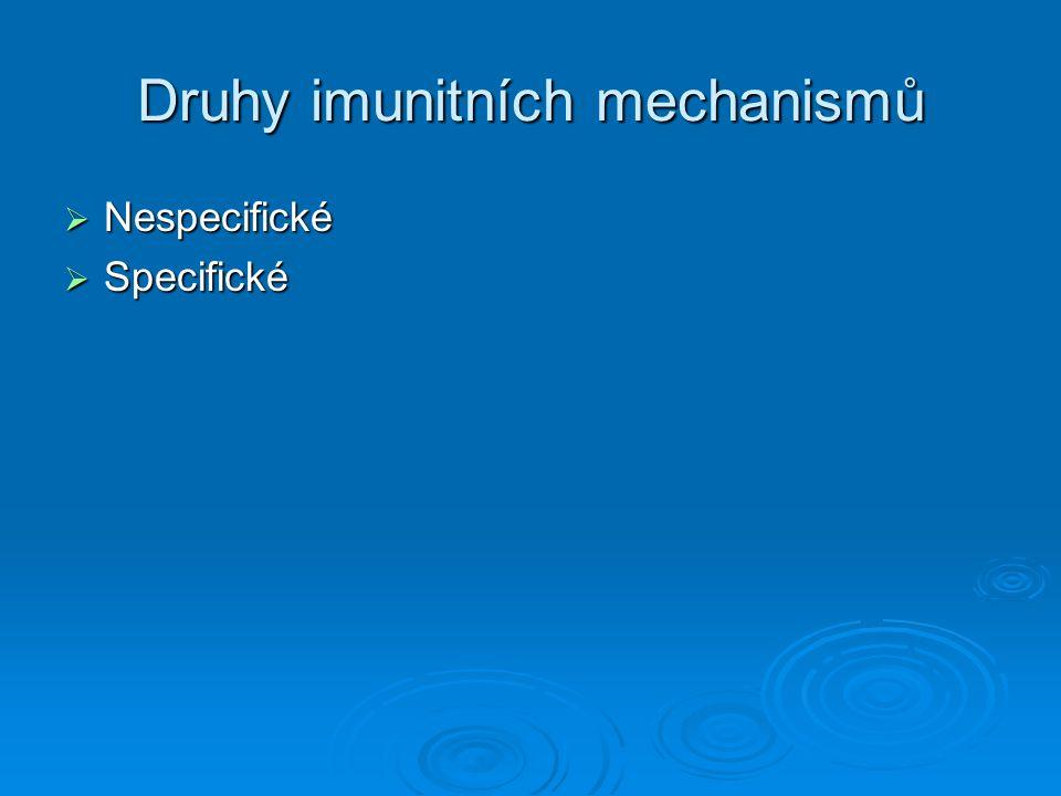 Druhy imunitních mechanismů  Nespecifické  Specifické