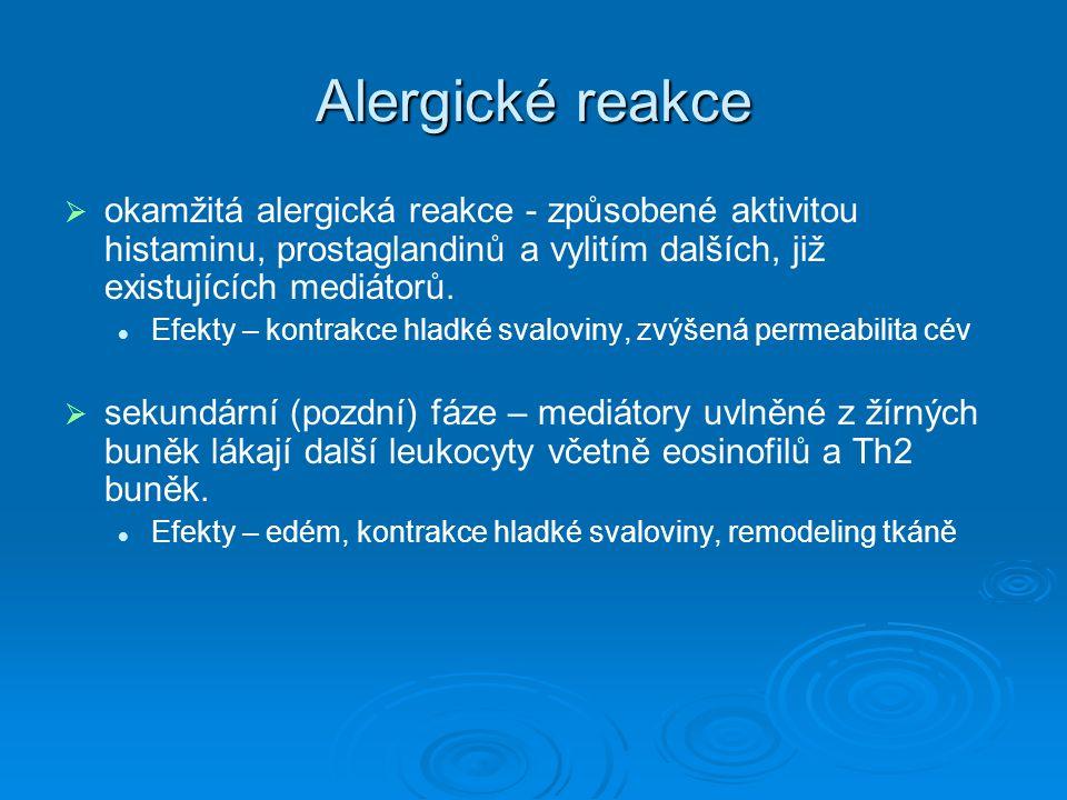 Alergické reakce   okamžitá alergická reakce - způsobené aktivitou histaminu, prostaglandinů a vylitím dalších, již existujících mediátorů. Efekty –
