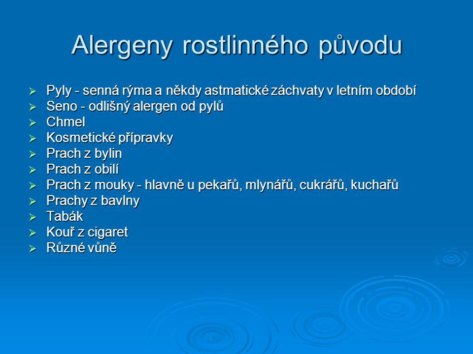 Alergeny rostlinného původu  Pyly - senná rýma a někdy astmatické záchvaty v letním období  Seno - odlišný alergen od pylů  Chmel  Kosmetické příp