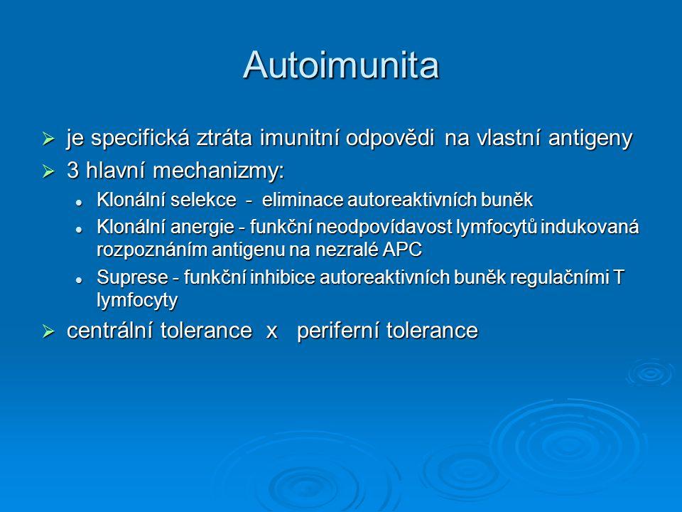 Autoimunita  je specifická ztráta imunitní odpovědi na vlastní antigeny  3 hlavní mechanizmy: Klonální selekce - eliminace autoreaktivních buněk Klo