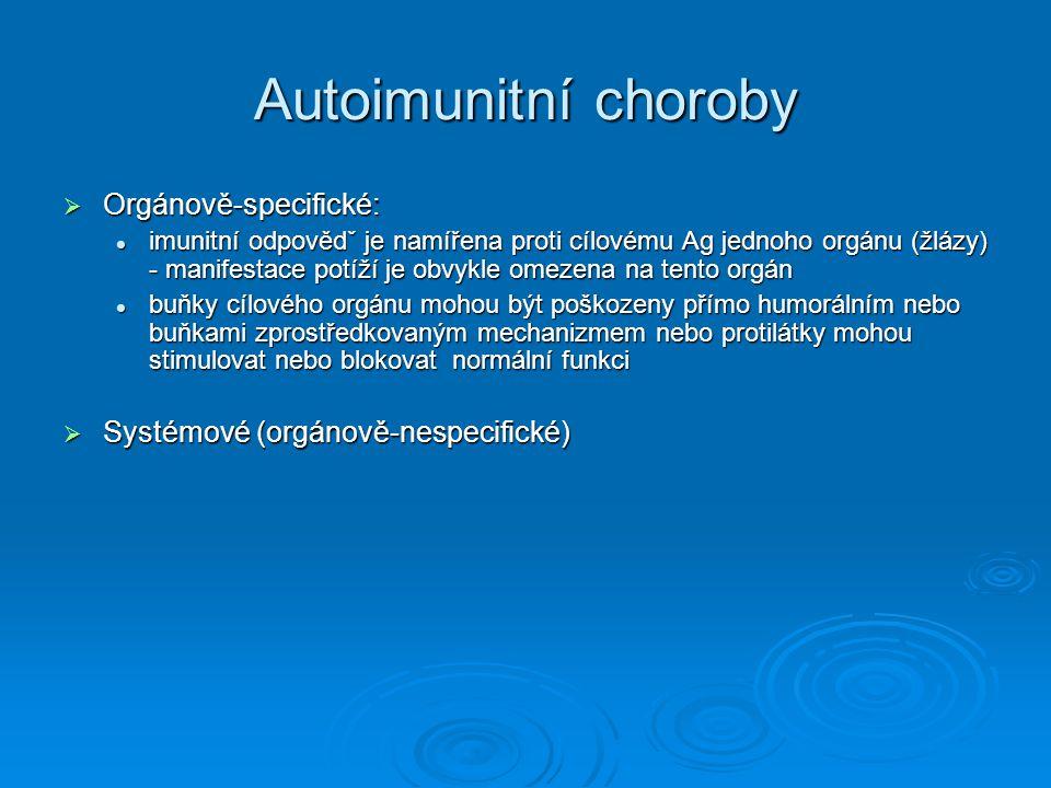 Autoimunitní choroby  Orgánově-specifické: imunitní odpovědˇ je namířena proti cílovému Ag jednoho orgánu (žlázy) - manifestace potíží je obvykle ome