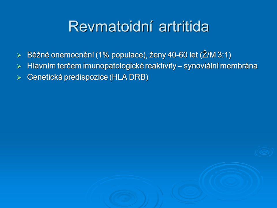 Revmatoidní artritida  Běžné onemocnění (1% populace), ženy 40-60 let (Ž/M 3:1)  Hlavním terčem imunopatologické reaktivity – synoviální membrána 