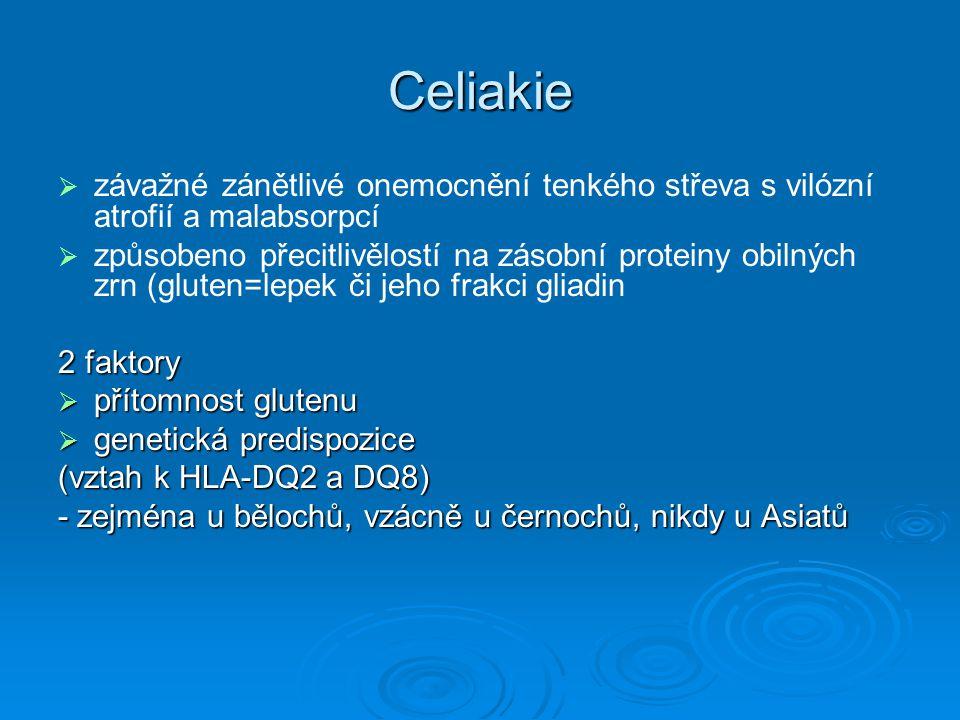 Celiakie   závažné zánětlivé onemocnění tenkého střeva s vilózní atrofií a malabsorpcí   způsobeno přecitlivělostí na zásobní proteiny obilných zr