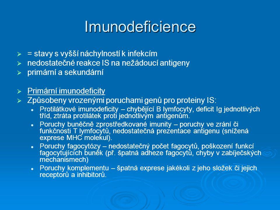 Imunodeficience   = stavy s vyšší náchylností k infekcím   nedostatečné reakce IS na nežádoucí antigeny   primární a sekundární   Primární imu