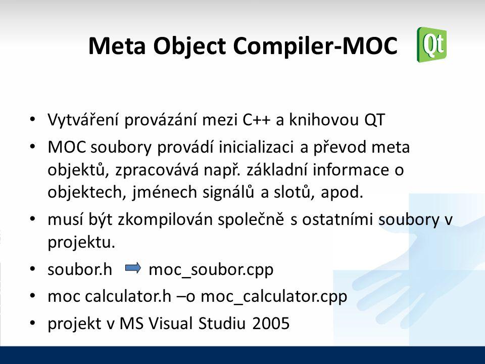 Meta Object Compiler-MOC Vytváření provázání mezi C++ a knihovou QT MOC soubory provádí inicializaci a převod meta objektů, zpracovává např.