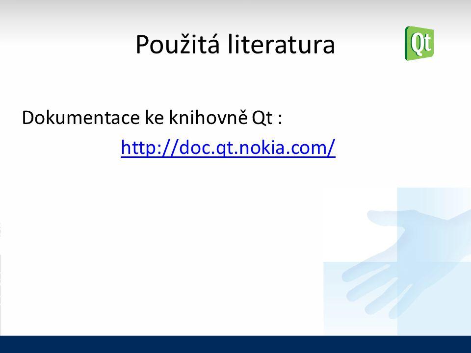 Použitá literatura Dokumentace ke knihovně Qt : http://doc.qt.nokia.com/
