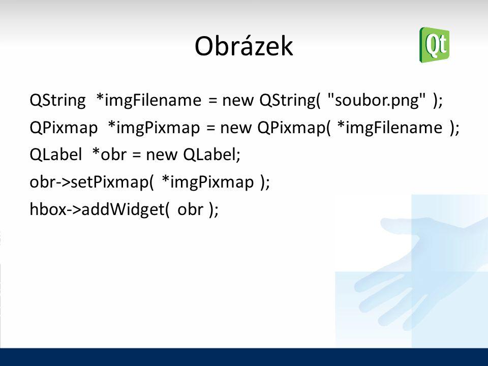 Obrázek QString *imgFilename = new QString( soubor.png ); QPixmap *imgPixmap = new QPixmap( *imgFilename ); QLabel *obr = new QLabel; obr->setPixmap( *imgPixmap ); hbox->addWidget( obr );