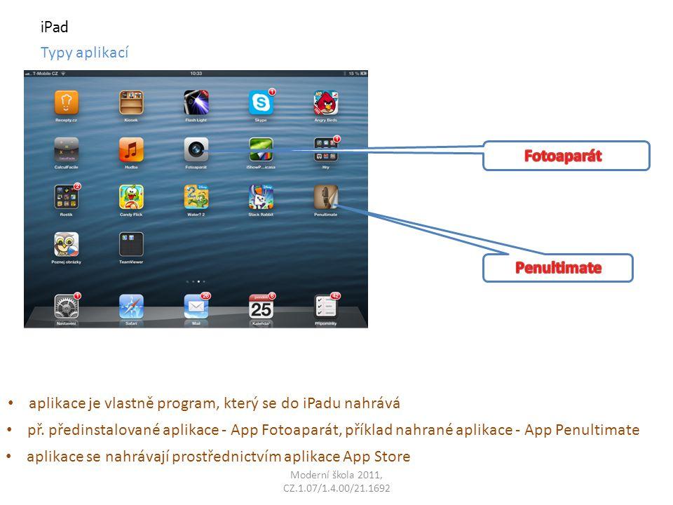 př. předinstalované aplikace - App Fotoaparát, příklad nahrané aplikace - App Penultimate iPad Typy aplikací aplikace je vlastně program, který se do