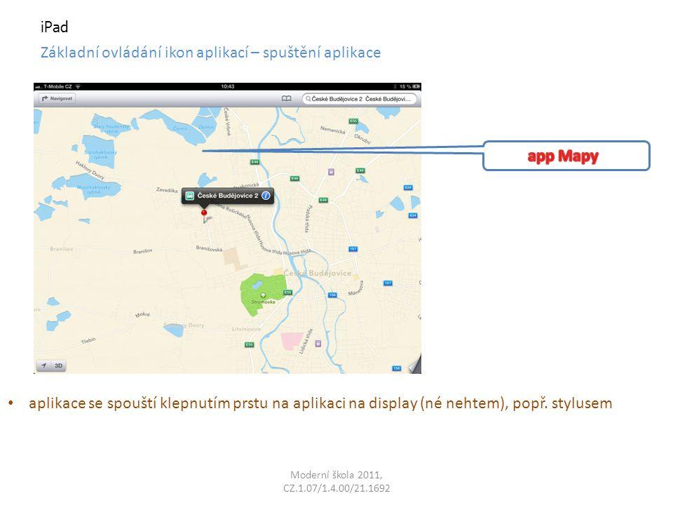 Moderní škola 2011, CZ.1.07/1.4.00/21.1692 iPad Základní ovládání ikon aplikací – spuštění aplikace aplikace se spouští klepnutím prstu na aplikaci na display (né nehtem), popř.
