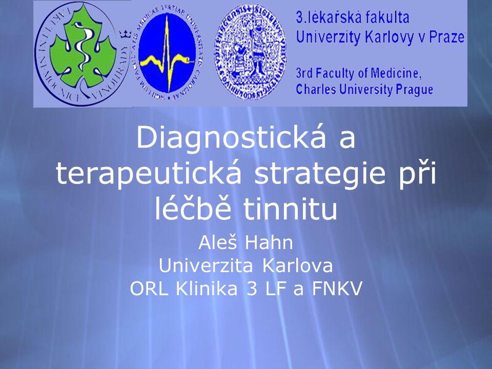 Diagnostická a terapeutická strategie při léčbě tinnitu Aleš Hahn Univerzita Karlova ORL Klinika 3 LF a FNKV Aleš Hahn Univerzita Karlova ORL Klinika