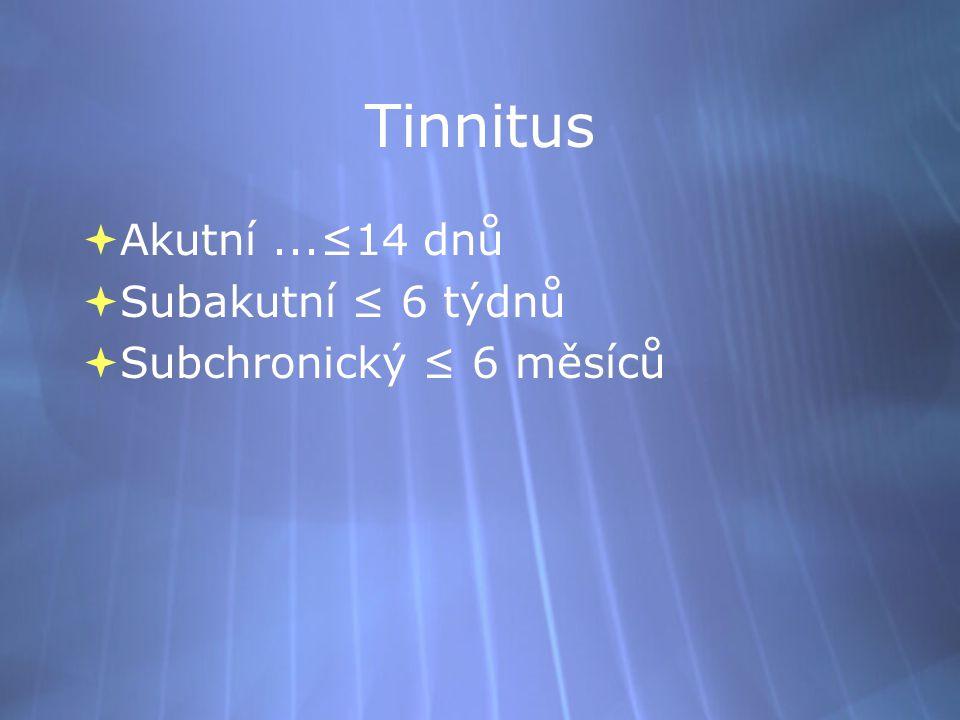 Tinnitus  Akutní...≤14 dnů  Subakutní ≤ 6 týdnů  Subchronický ≤ 6 měsíců  Akutní...≤14 dnů  Subakutní ≤ 6 týdnů  Subchronický ≤ 6 měsíců