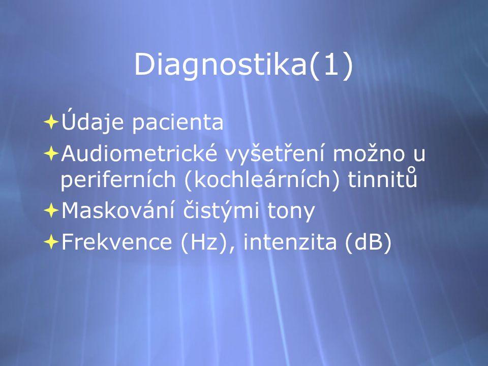 Diagnostika(1)  Údaje pacienta  Audiometrické vyšetření možno u periferních (kochleárních) tinnitů  Maskování čistými tony  Frekvence (Hz), intenz