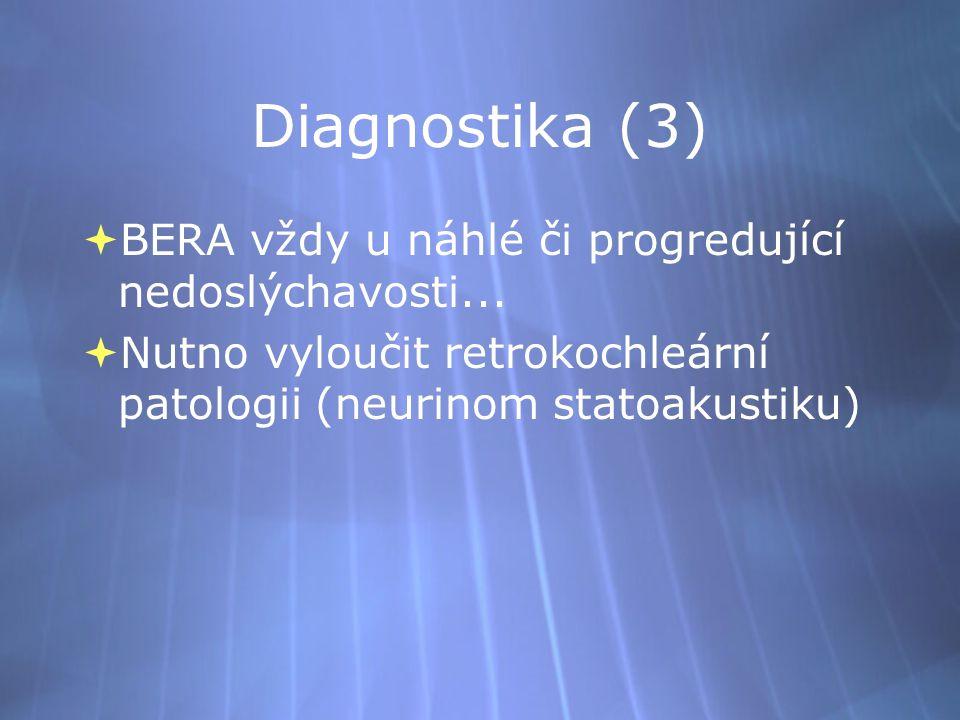 Diagnostika (3)  BERA vždy u náhlé či progredující nedoslýchavosti...  Nutno vyloučit retrokochleární patologii (neurinom statoakustiku)  BERA vždy