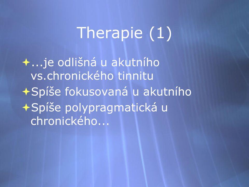 Therapie (1) ...je odlišná u akutního vs.chronického tinnitu  Spíše fokusovaná u akutního  Spíše polypragmatická u chronického... ...je odlišná u