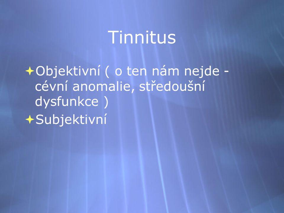 Tinnitus  Objektivní ( o ten nám nejde - cévní anomalie, středoušní dysfunkce )  Subjektivní  Objektivní ( o ten nám nejde - cévní anomalie, středo