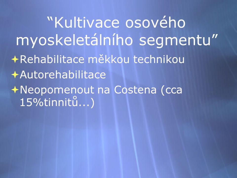 Kultivace osového myoskeletálního segmentu  Rehabilitace měkkou technikou  Autorehabilitace  Neopomenout na Costena (cca 15%tinnitů...)  Rehabilitace měkkou technikou  Autorehabilitace  Neopomenout na Costena (cca 15%tinnitů...)