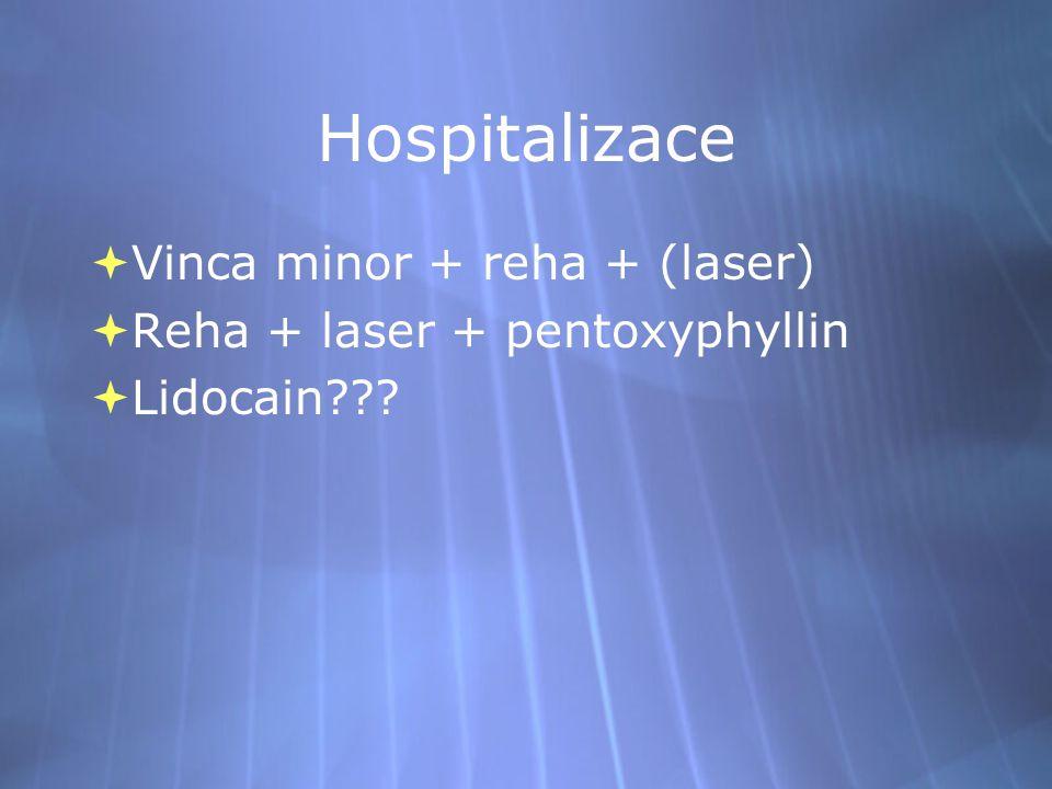 Hospitalizace  Vinca minor + reha + (laser)  Reha + laser + pentoxyphyllin  Lidocain??.
