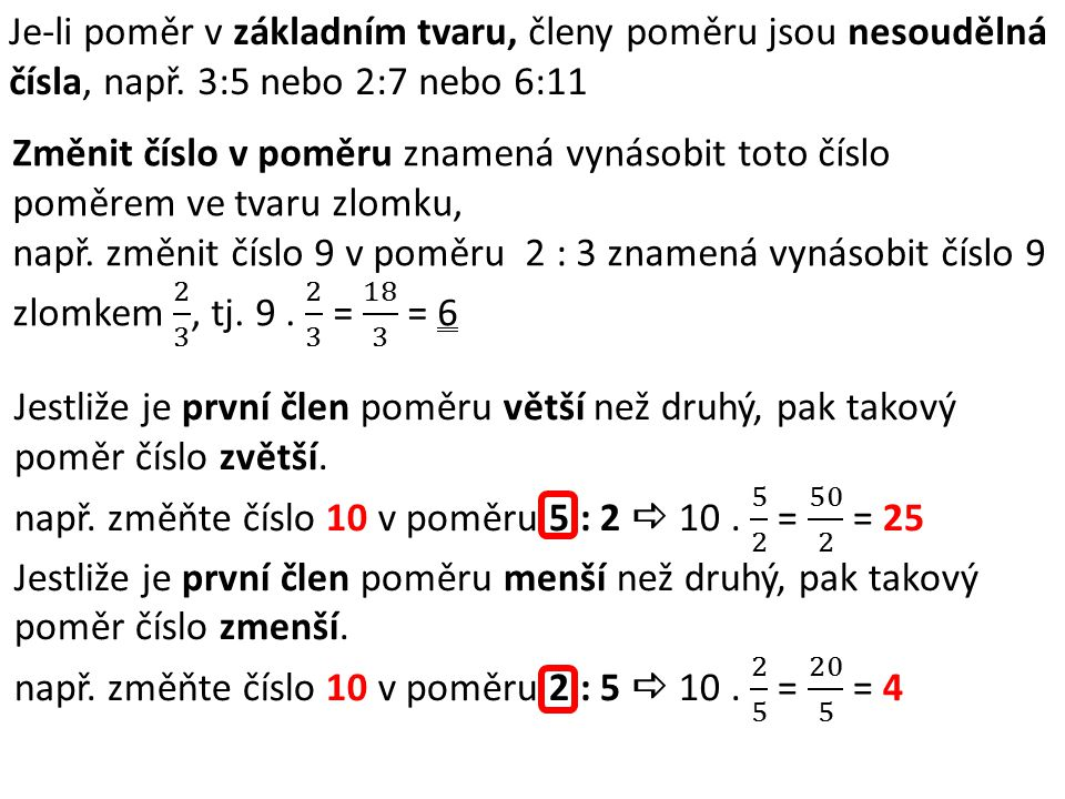 Je-li poměr v základním tvaru, členy poměru jsou nesoudělná čísla, např. 3:5 nebo 2:7 nebo 6:11