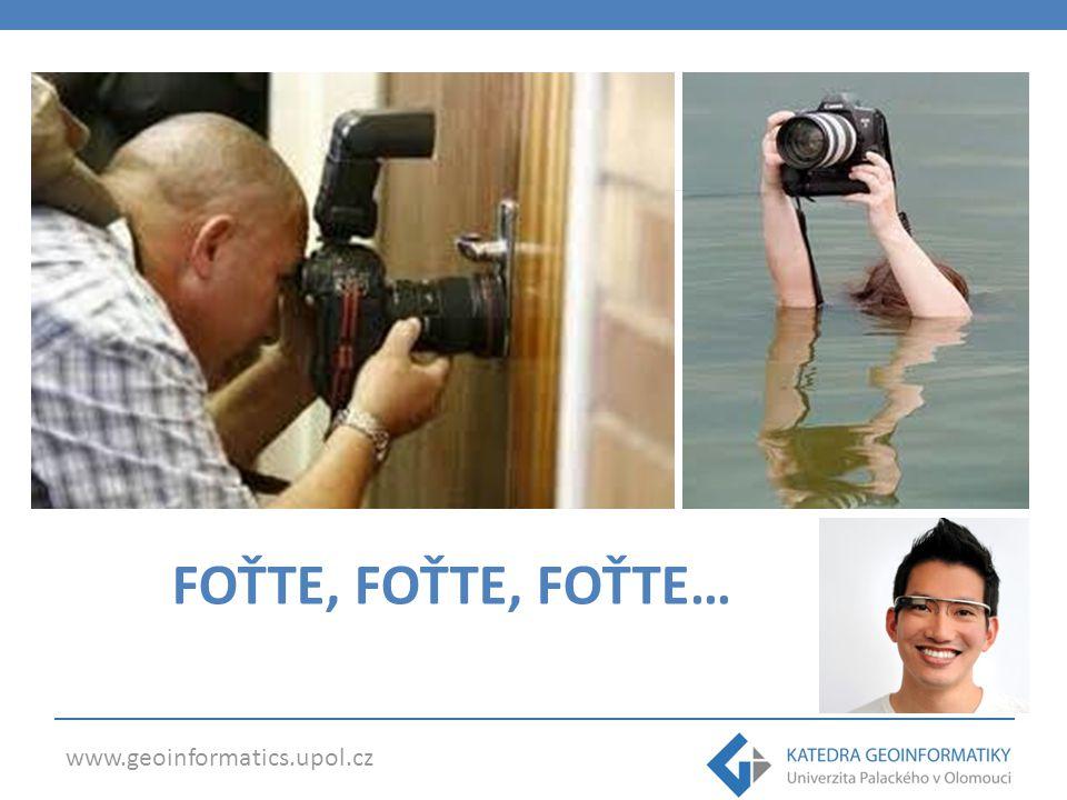 www.geoinformatics.upol.cz FOŤTE, FOŤTE, FOŤTE…