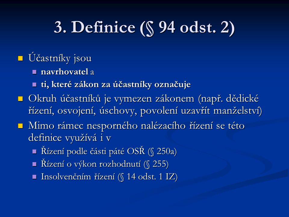 3. Definice (§ 94 odst. 2) Účastníky jsou Účastníky jsou navrhovatel a navrhovatel a ti, které zákon za účastníky označuje ti, které zákon za účastník