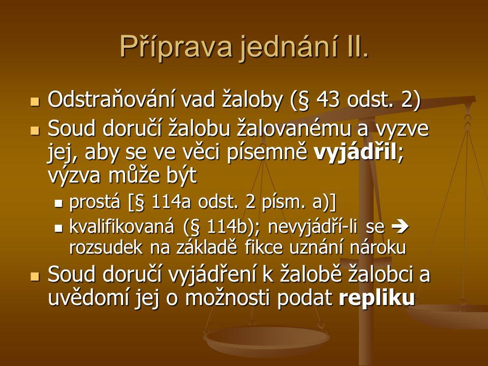 Příprava jednání II. Odstraňování vad žaloby (§ 43 odst. 2) Odstraňování vad žaloby (§ 43 odst. 2) Soud doručí žalobu žalovanému a vyzve jej, aby se v